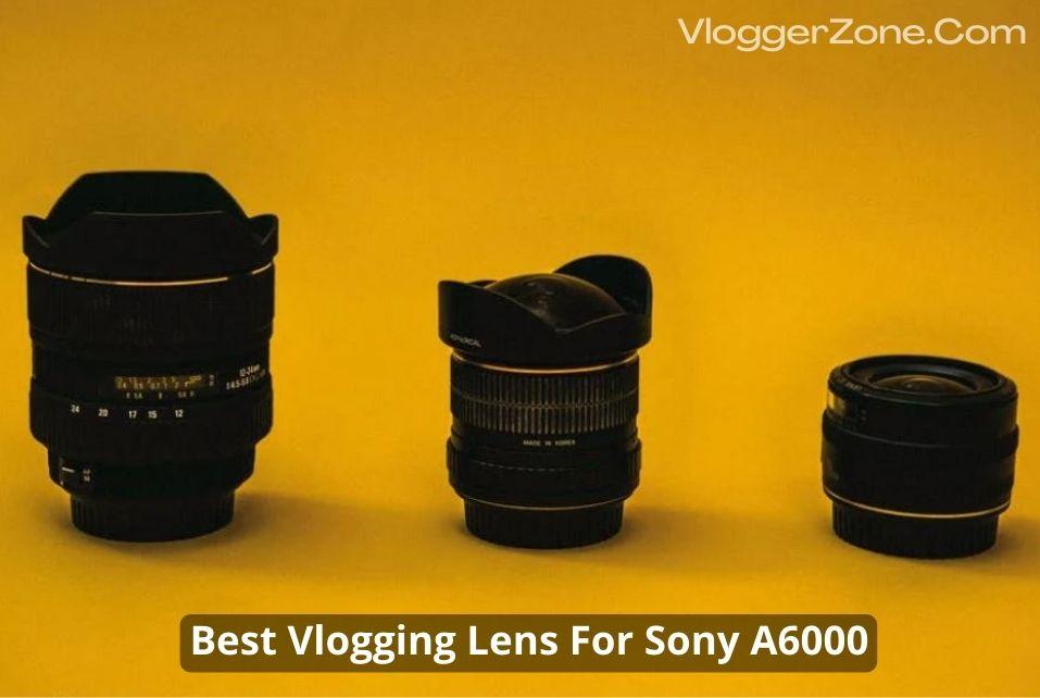 Best Vlogging Lens For Sony A6000