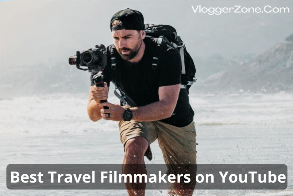 Best Travel Filmmakers on YouTube
