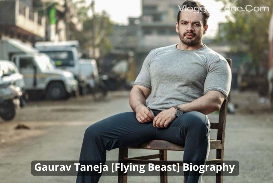 Gaurav Taneja [Flying Beast] Biography